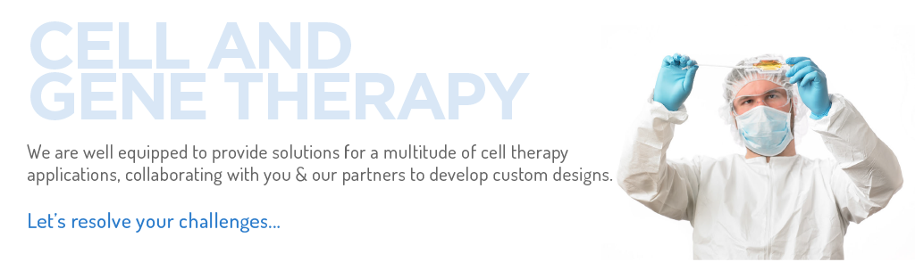 We are well equipped to provide solutions for a multitude of cell therapy applications, collaborating with you & our partners to develop custom designs.